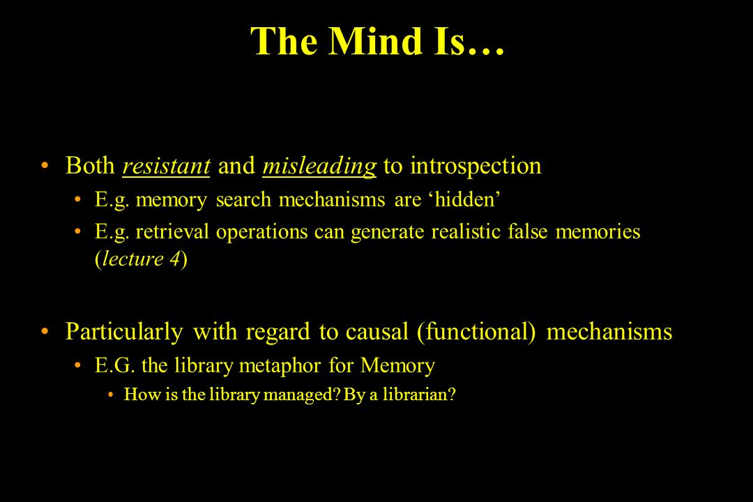 The Mind Is… Both resistant and misleading to introspection E.g.