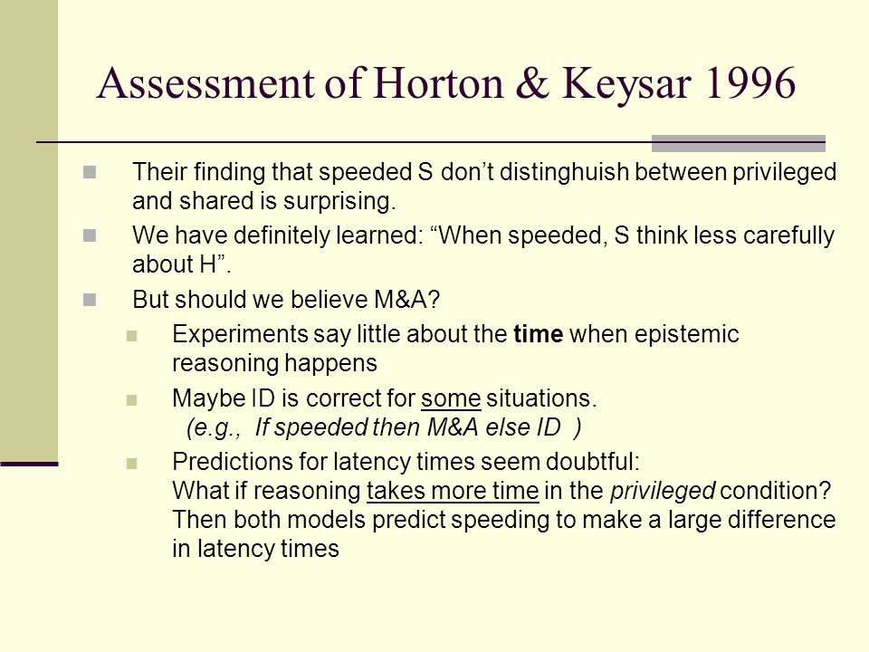 Assessment of Horton & Keysar 1996 Their finding that speeded S dont distinghuish between privileged and shared is surprising.