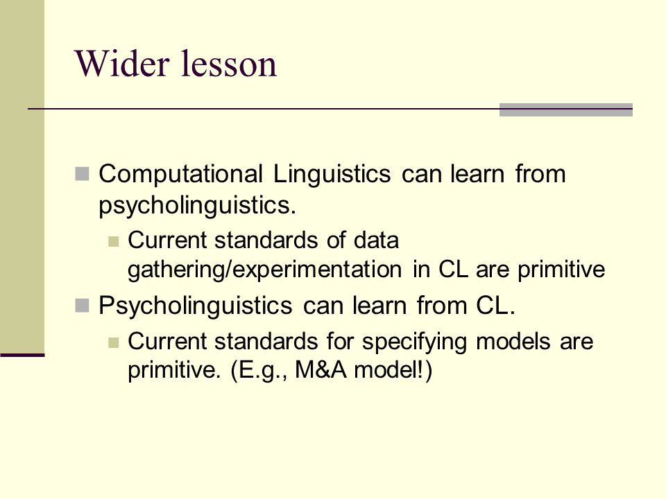 Wider lesson Computational Linguistics can learn from psycholinguistics.