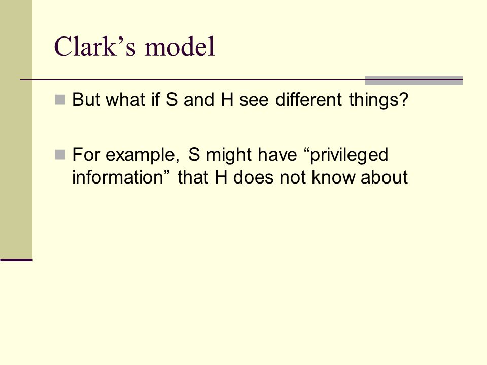 Clarks model But what if S and H see different things.