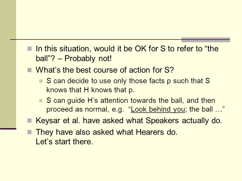 In this situation, would it be OK for S to refer to the ball.