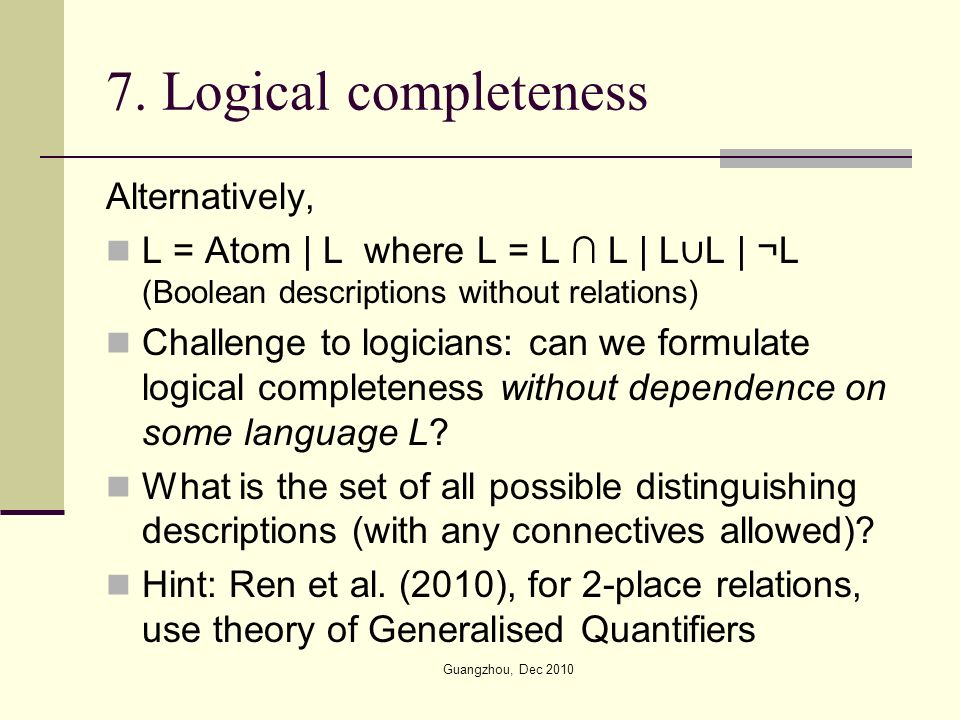 7. Logical completeness Alternatively, L = Atom | L where L = L L | L L | ¬L (Boolean descriptions without relations) Challenge to logicians: can we f