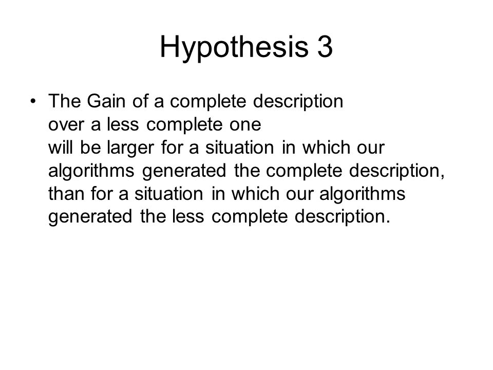 Hypothesis 3 The Gain of a complete description over a less complete one will be larger for a situation in which our algorithms generated the complete description, than for a situation in which our algorithms generated the less complete description.