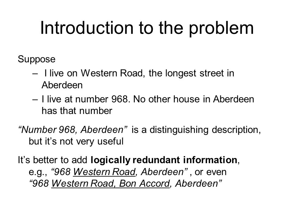 Introduction to the problem Suppose – I live on Western Road, the longest street in Aberdeen –I live at number 968.