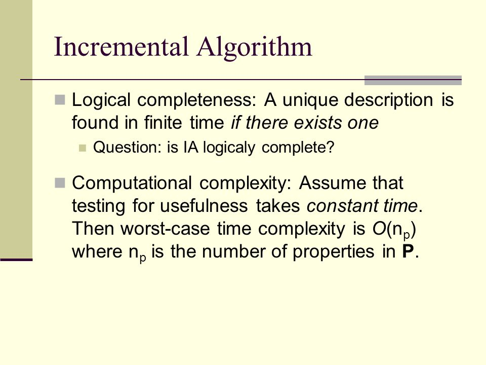 Incremental Algorithm Logical completeness: A unique description is found in finite time if there exists one Question: is IA logicaly complete.