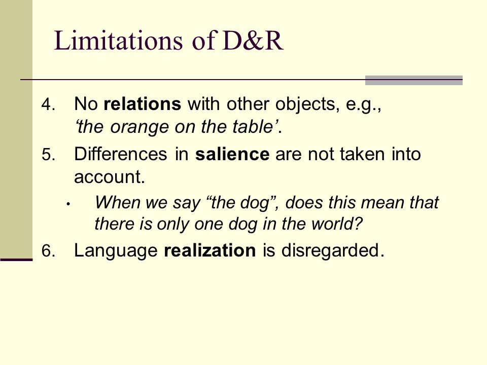 Limitations of D&R 4. No relations with other objects, e.g., the orange on the table.