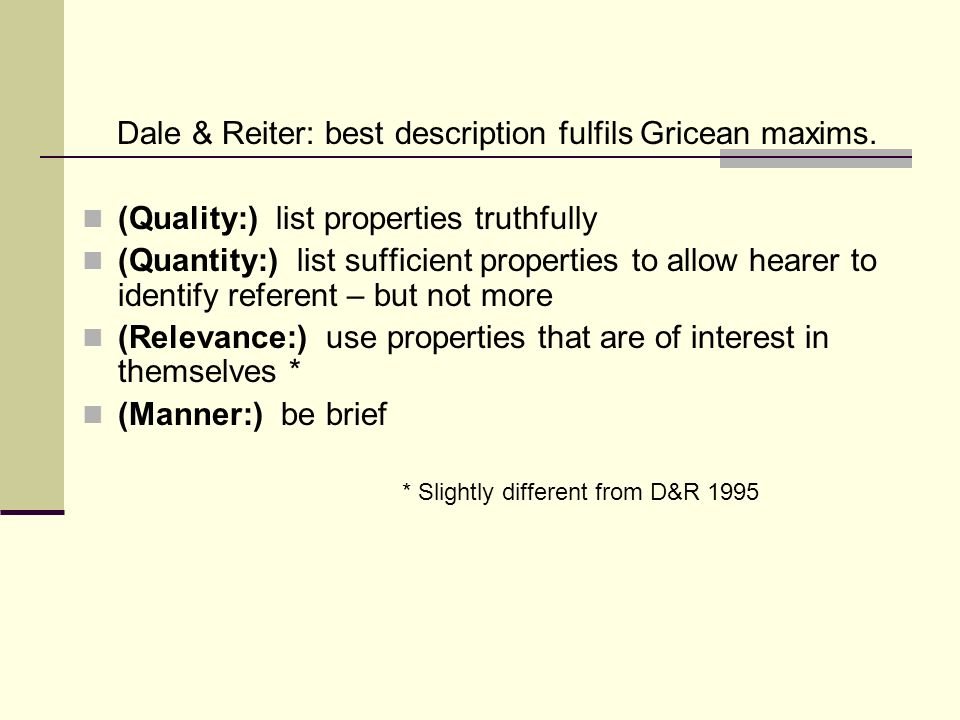 Dale & Reiter: best description fulfils Gricean maxims.