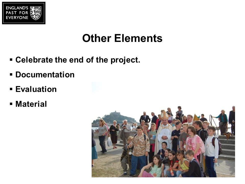 Other Elements Celebrate the end of the project. Documentation Evaluation Material