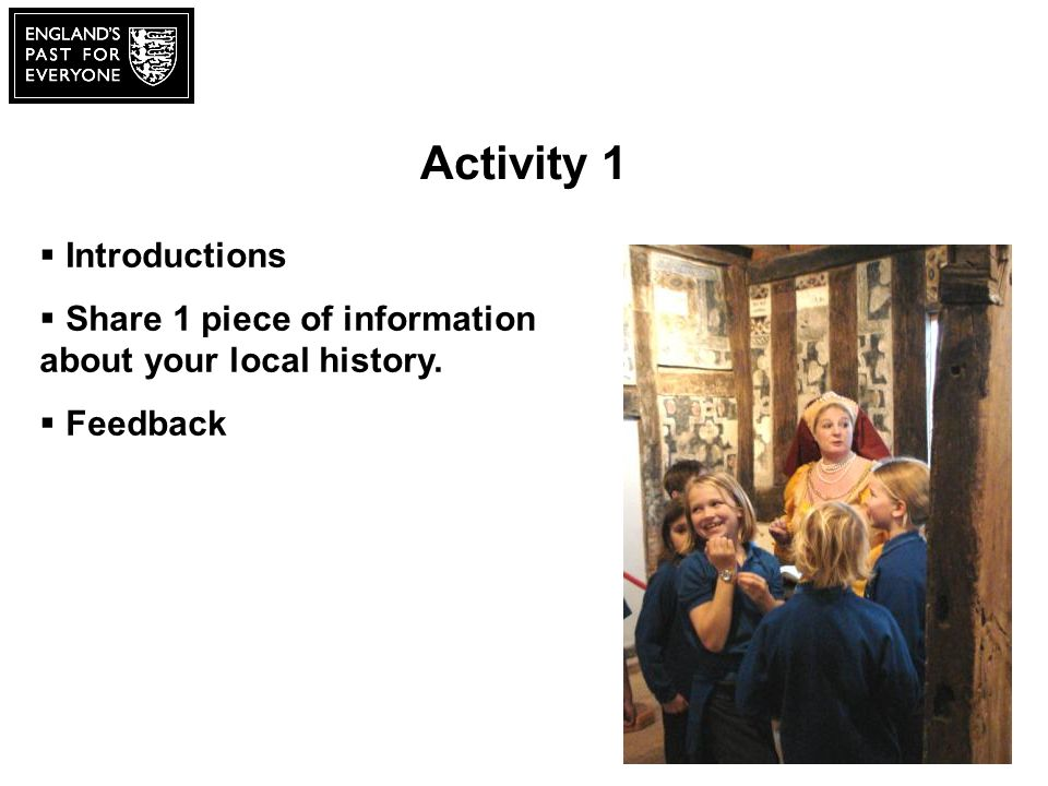 Activity 1 Introductions Share 1 piece of information about your local history. Feedback