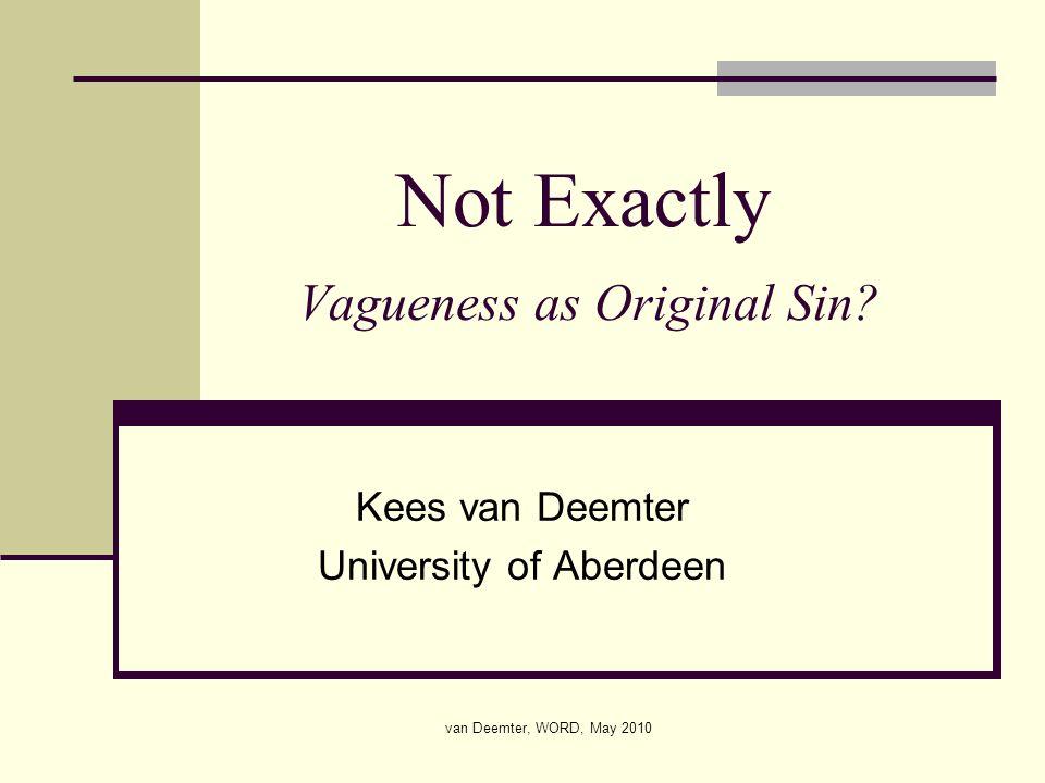 van Deemter, WORD, May 2010 Not Exactly Vagueness as Original Sin.