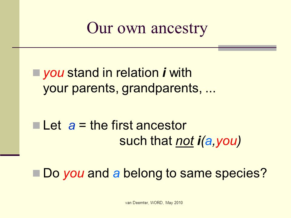 van Deemter, WORD, May 2010 Our own ancestry you stand in relation i with your parents, grandparents,... Let a = the first ancestor such that not i(a,