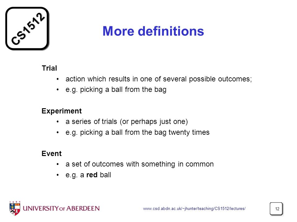 CS More definitions Trial action which results in one of several possible outcomes; e.g.