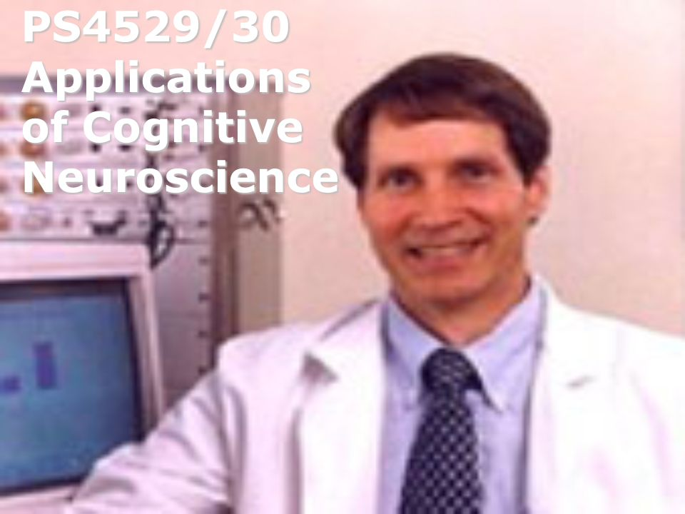 PS4529/30 Applications of Cognitive Neuroscience