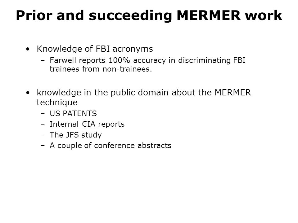 Prior and succeeding MERMER work Knowledge of FBI acronyms –Farwell reports 100% accuracy in discriminating FBI trainees from non-trainees.