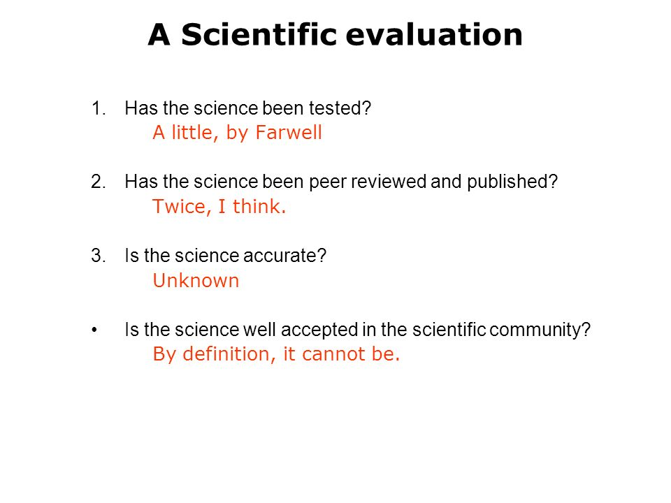 A Scientific evaluation 1.Has the science been tested.