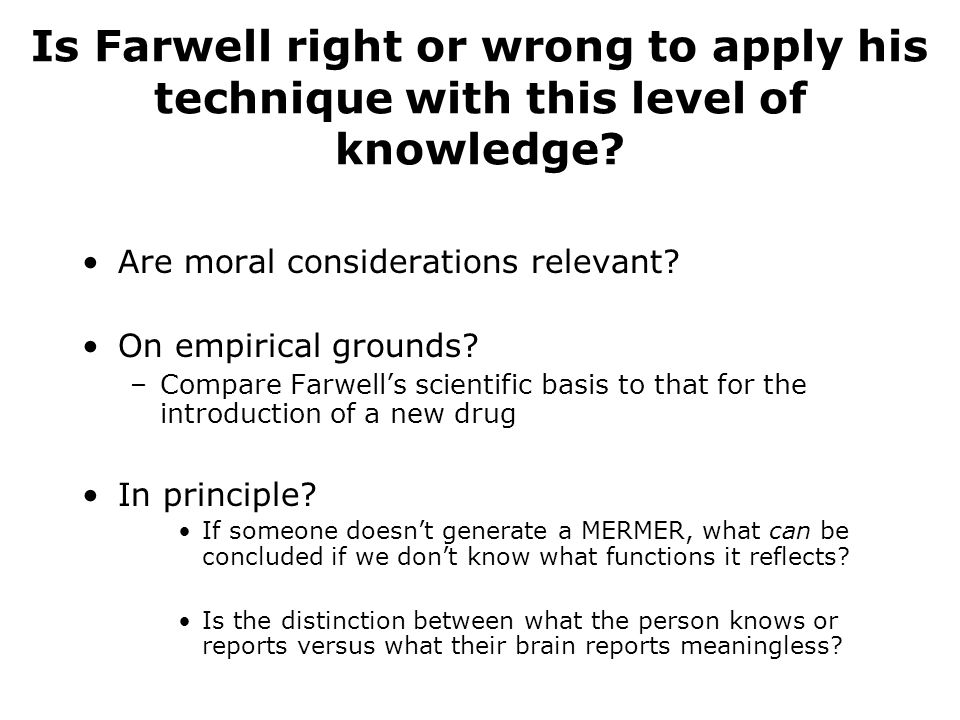 Is Farwell right or wrong to apply his technique with this level of knowledge.