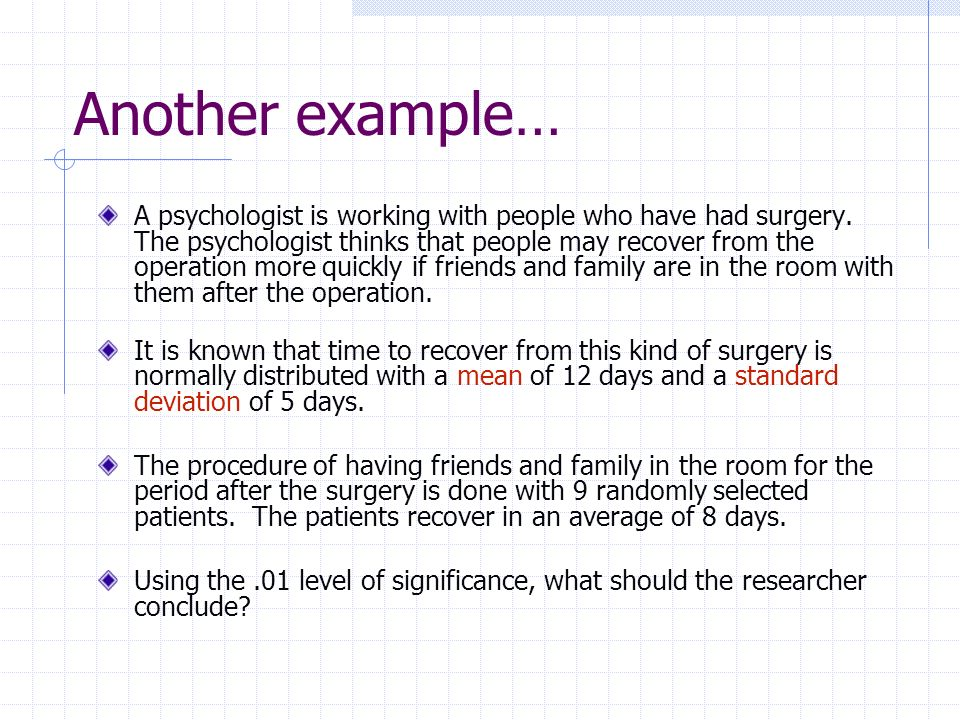 Another example… A psychologist is working with people who have had surgery. The psychologist thinks that people may recover from the operation more q