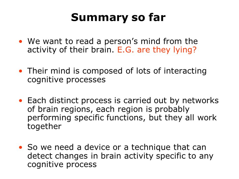 Summary so far We want to read a persons mind from the activity of their brain.