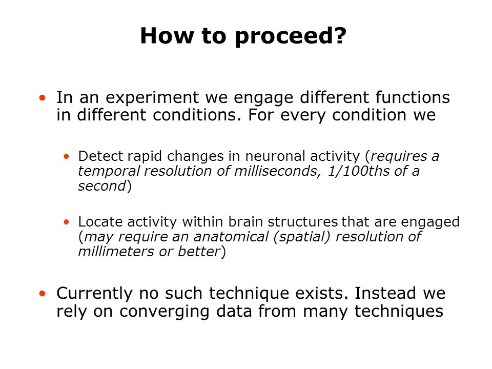 How to proceed. In an experiment we engage different functions in different conditions.