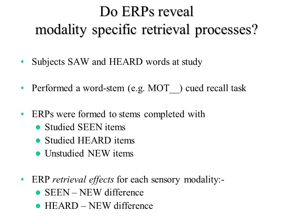 Do ERPs reveal modality specific retrieval processes.