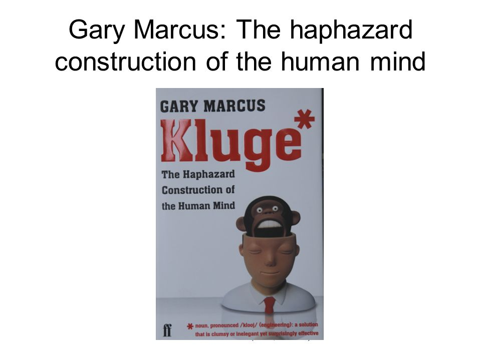 Kees van Deemter (SSE, Jan '10) Gary Marcus: The haphazard construction of the human mind