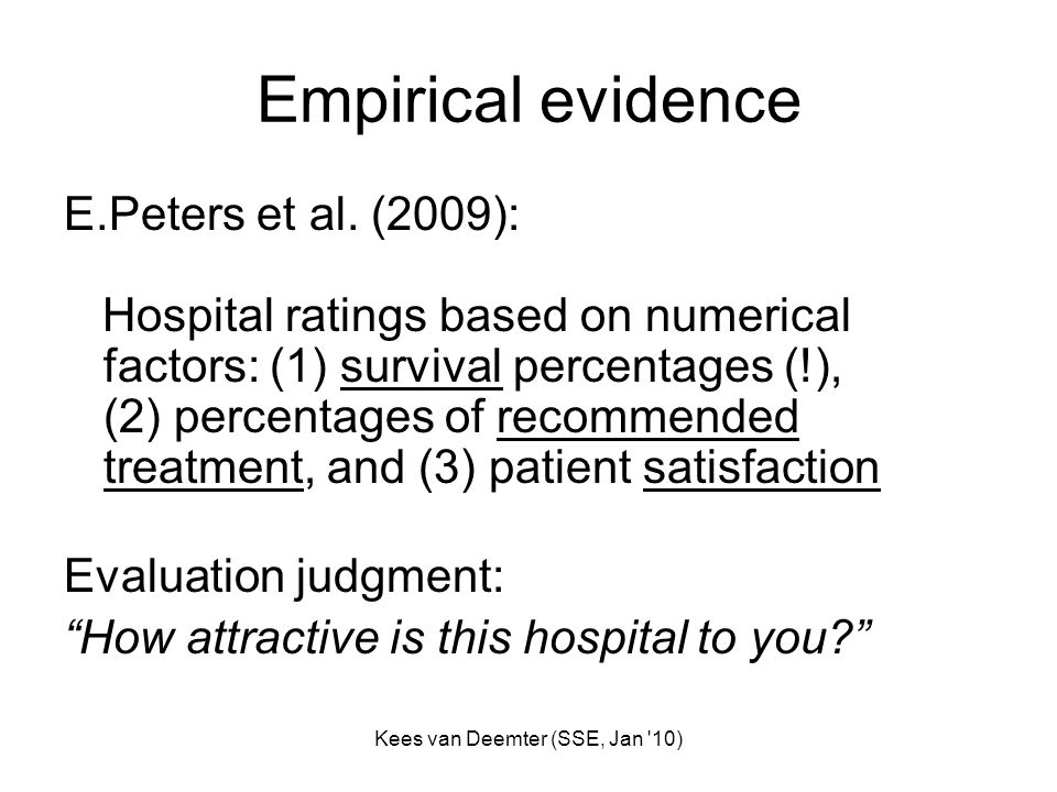 Kees van Deemter (SSE, Jan '10) Empirical evidence E.Peters et al. (2009): Hospital ratings based on numerical factors: (1) survival percentages (!),