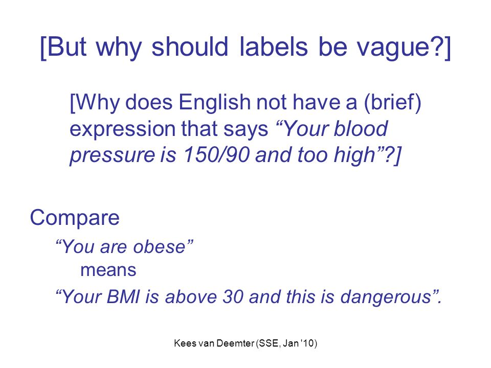 Kees van Deemter (SSE, Jan '10) [But why should labels be vague?] [Why does English not have a (brief) expression that says Your blood pressure is 150