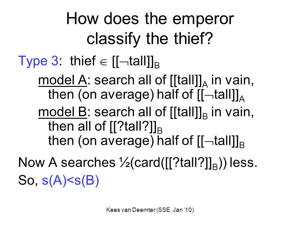 Kees van Deemter (SSE, Jan '10) How does the emperor classify the thief? Type 3: thief [[ tall]] B model A: search all of [[tall]] A in vain, then (on