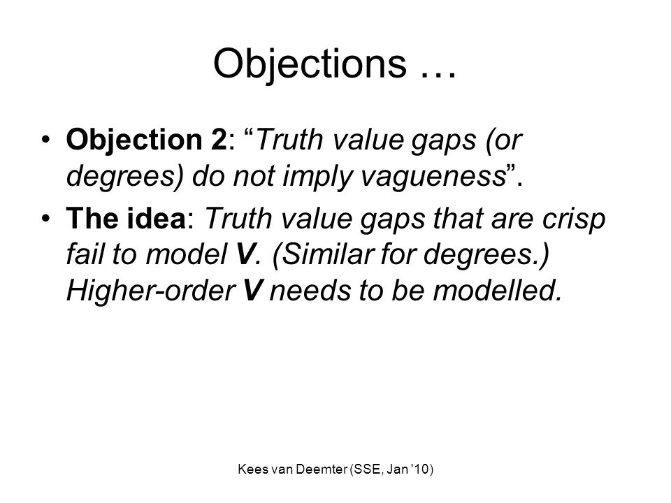 Kees van Deemter (SSE, Jan 10) Objections … Objection 2: Truth value gaps (or degrees) do not imply vagueness.