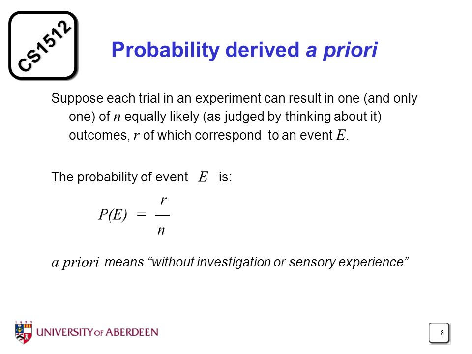 CS1512 8 Probability derived a priori Suppose each trial in an experiment can result in one (and only one) of n equally likely (as judged by thinking