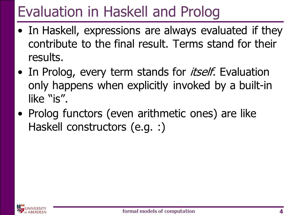formal models of computation 4 Evaluation in Haskell and Prolog In Haskell, expressions are always evaluated if they contribute to the final result.