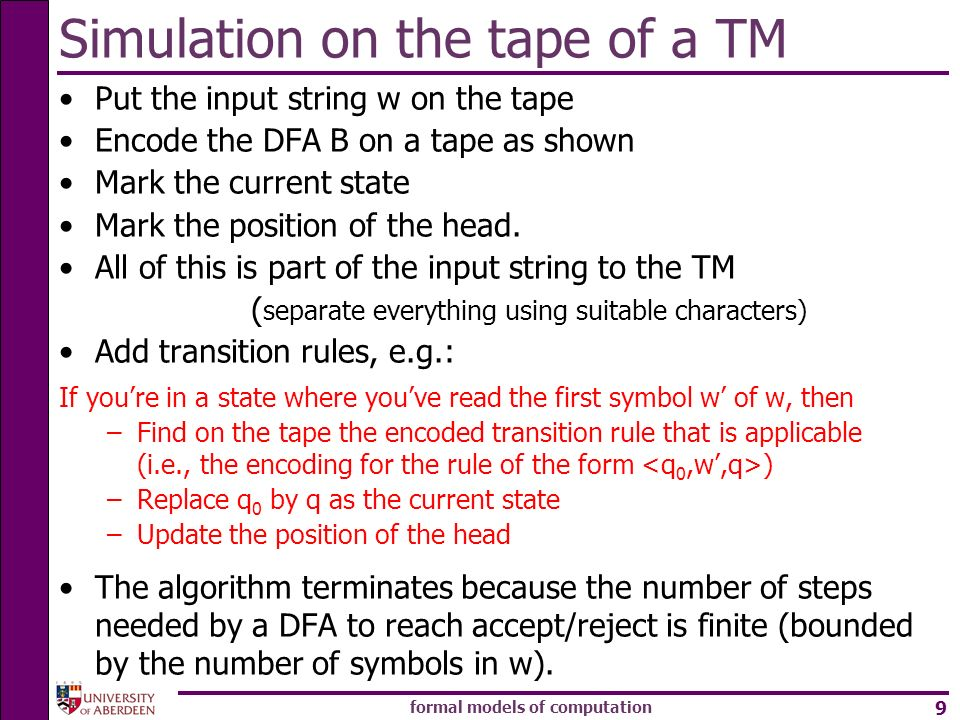 Simulation on the tape of a TM Put the input string w on the tape Encode the DFA B on a tape as shown Mark the current state Mark the position of the