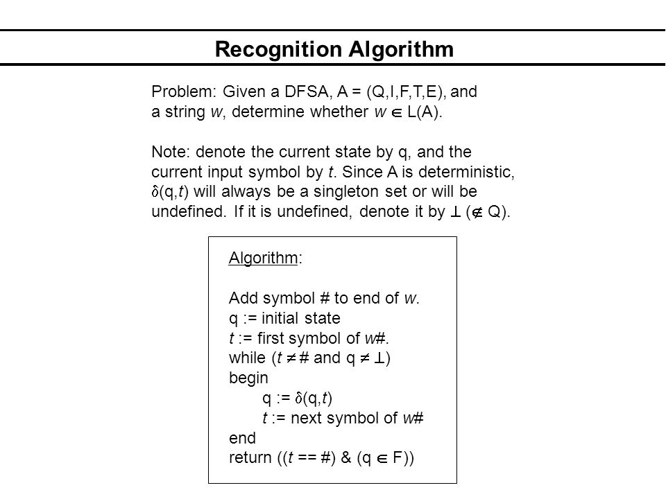 Recognition Algorithm Problem: Given a DFSA, A = (Q,I,F,T,E), and a string w, determine whether w L(A).