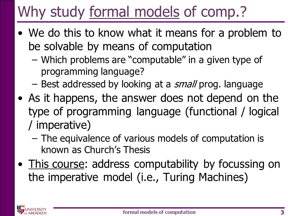 formal models of computation 3 Why study formal models of comp.? We do this to know what it means for a problem to be solvable by means of computation