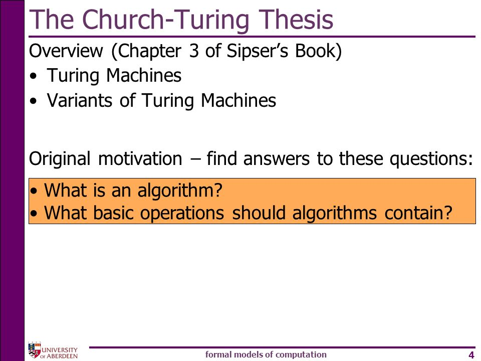 formal models of computation 4 The Church-Turing Thesis Overview (Chapter 3 of Sipsers Book) Turing Machines Variants of Turing Machines Original moti
