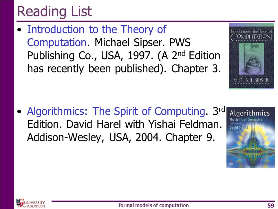 formal models of computation 59 Reading List Introduction to the Theory of Computation. Michael Sipser. PWS Publishing Co., USA, 1997. (A 2 nd Edition