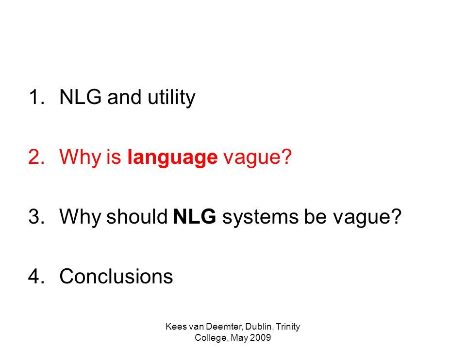 Kees van Deemter, Dublin, Trinity College, May 2009 1.NLG and utility 2.Why is language vague.