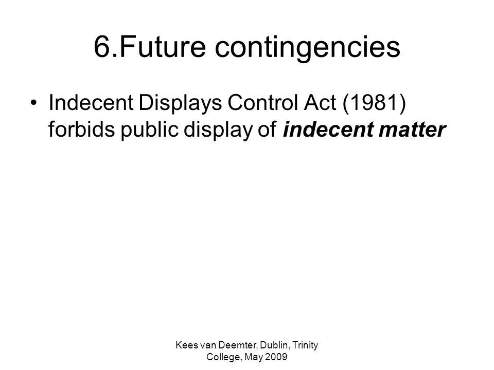 6.Future contingencies Indecent Displays Control Act (1981) forbids public display of indecent matter