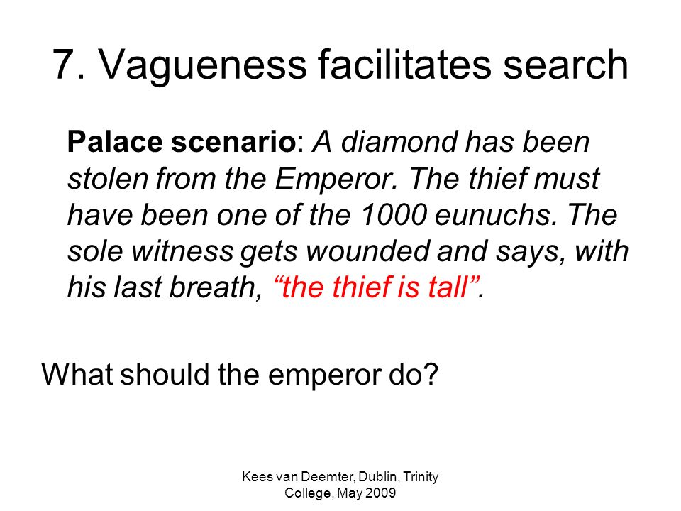 Kees van Deemter, Dublin, Trinity College, May 2009 7. Vagueness facilitates search Palace scenario: A diamond has been stolen from the Emperor. The t