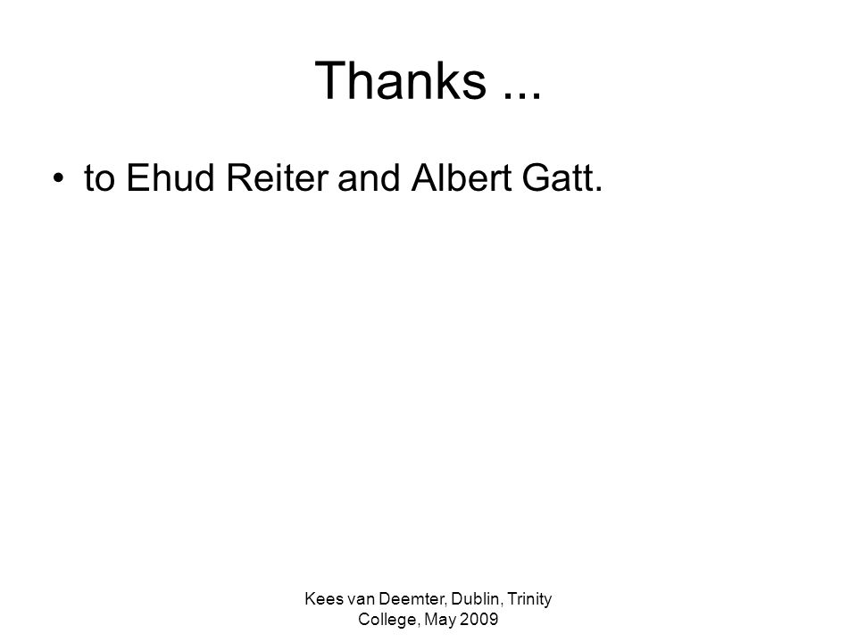Kees van Deemter, Dublin, Trinity College, May 2009 Thanks... to Ehud Reiter and Albert Gatt.
