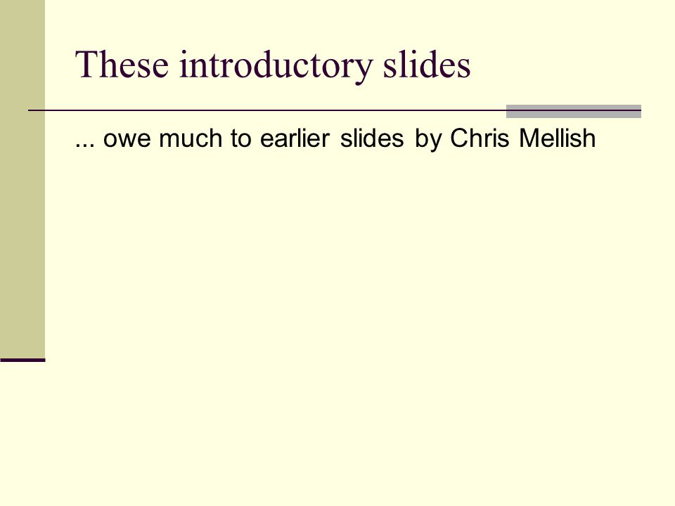 These introductory slides... owe much to earlier slides by Chris Mellish