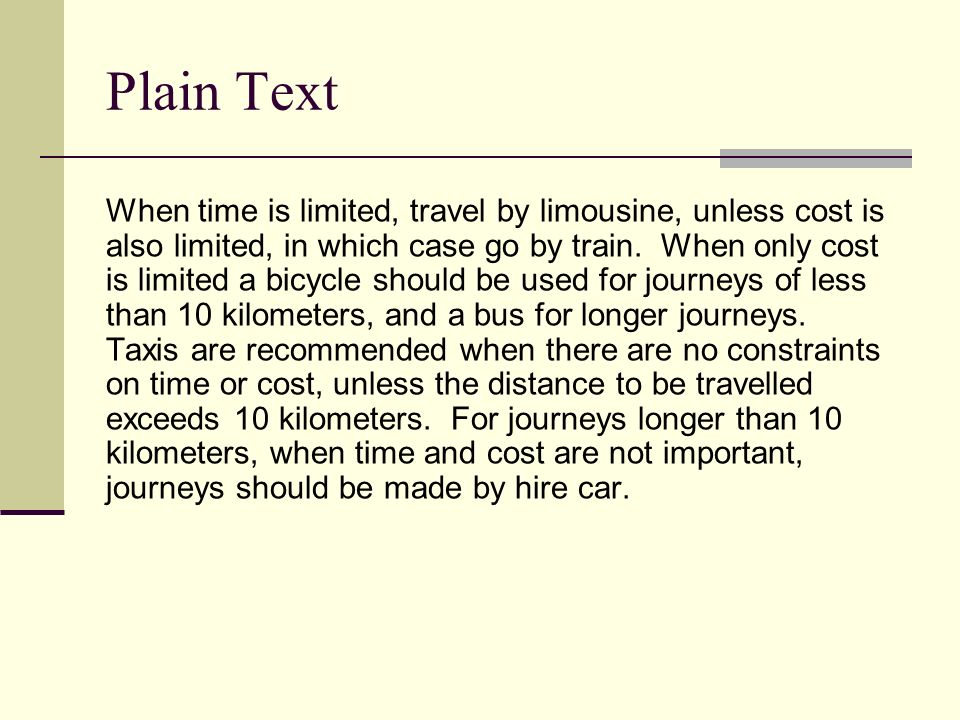Plain Text When time is limited, travel by limousine, unless cost is also limited, in which case go by train.