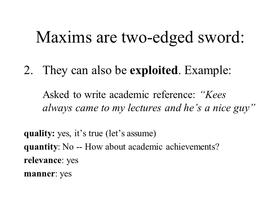Maxims are two-edged sword: 2. They can also be exploited.