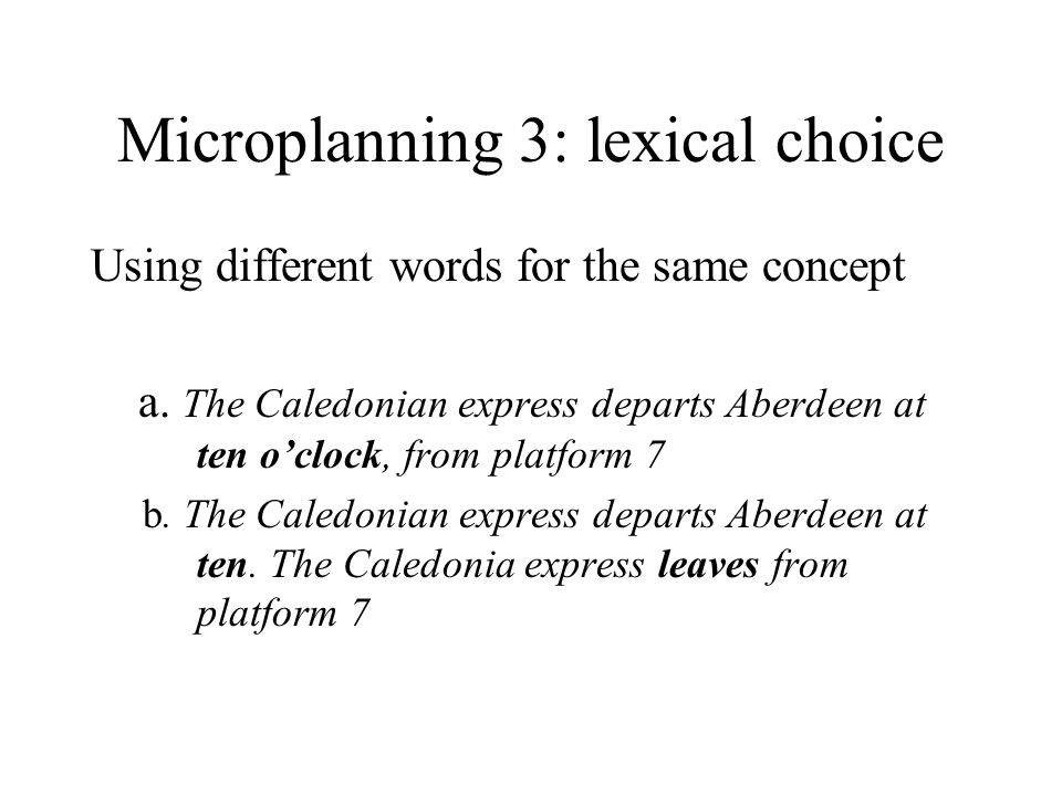 Microplanning 3: lexical choice Using different words for the same concept a.