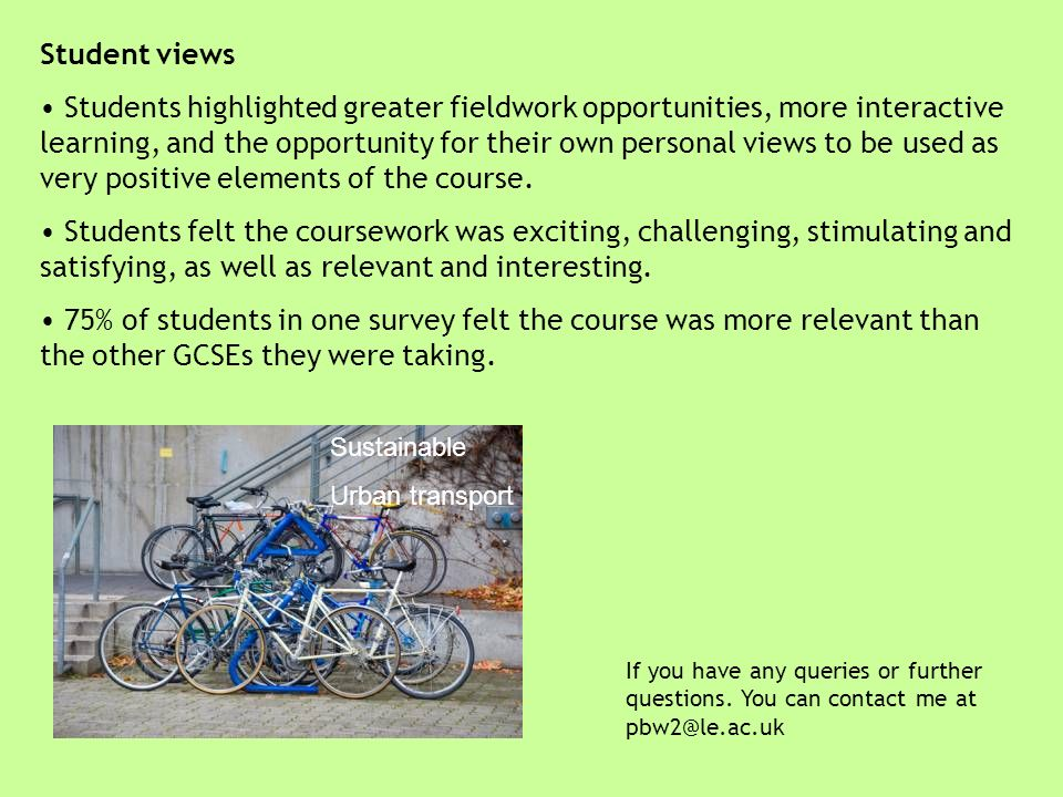 Sustainable Urban transport Student views Students highlighted greater fieldwork opportunities, more interactive learning, and the opportunity for the