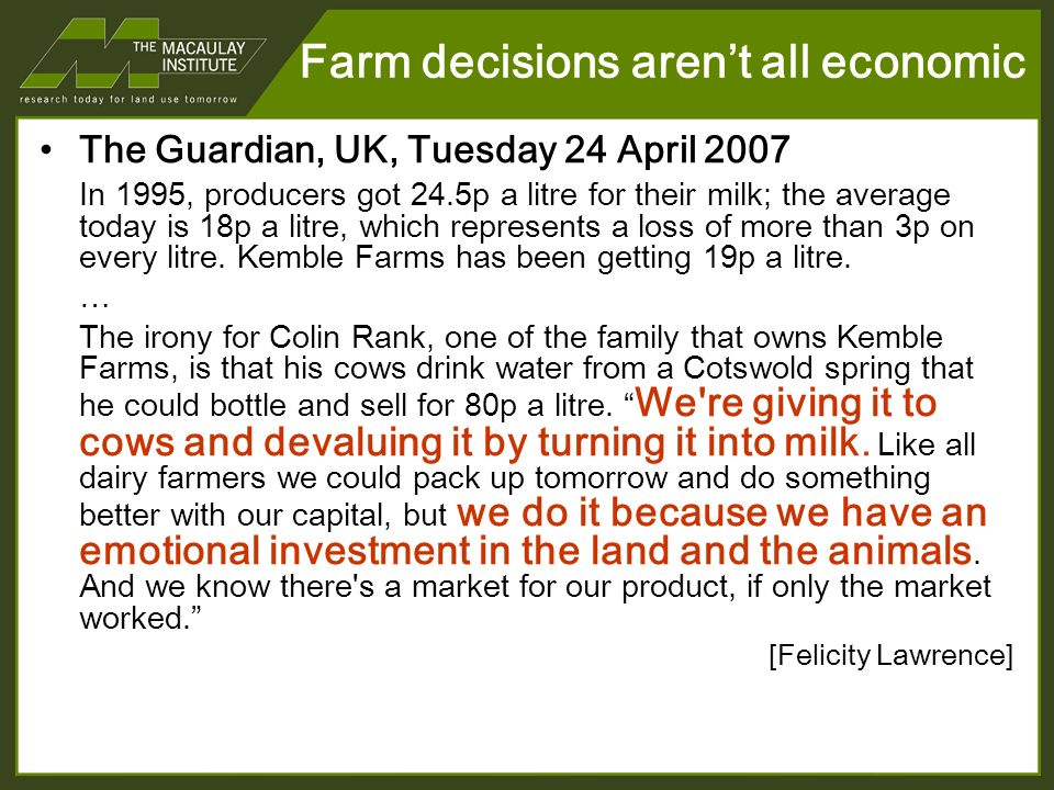 Farm decisions arent all economic The Guardian, UK, Tuesday 24 April 2007 In 1995, producers got 24.5p a litre for their milk; the average today is 18p a litre, which represents a loss of more than 3p on every litre.