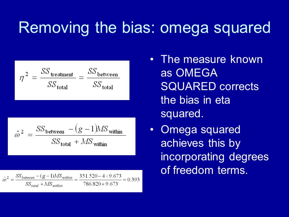 Removing the bias: omega squared The measure known as OMEGA SQUARED corrects the bias in eta squared. Omega squared achieves this by incorporating deg