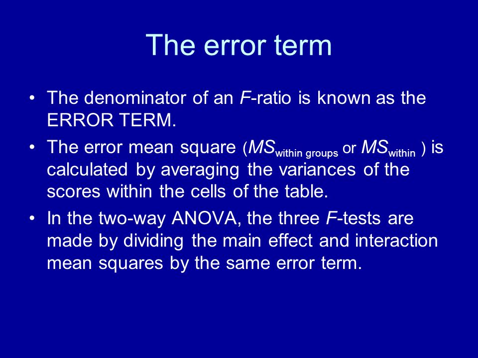 The error term The denominator of an F-ratio is known as the ERROR TERM. The error mean square ( MS within groups or MS within ) is calculated by aver