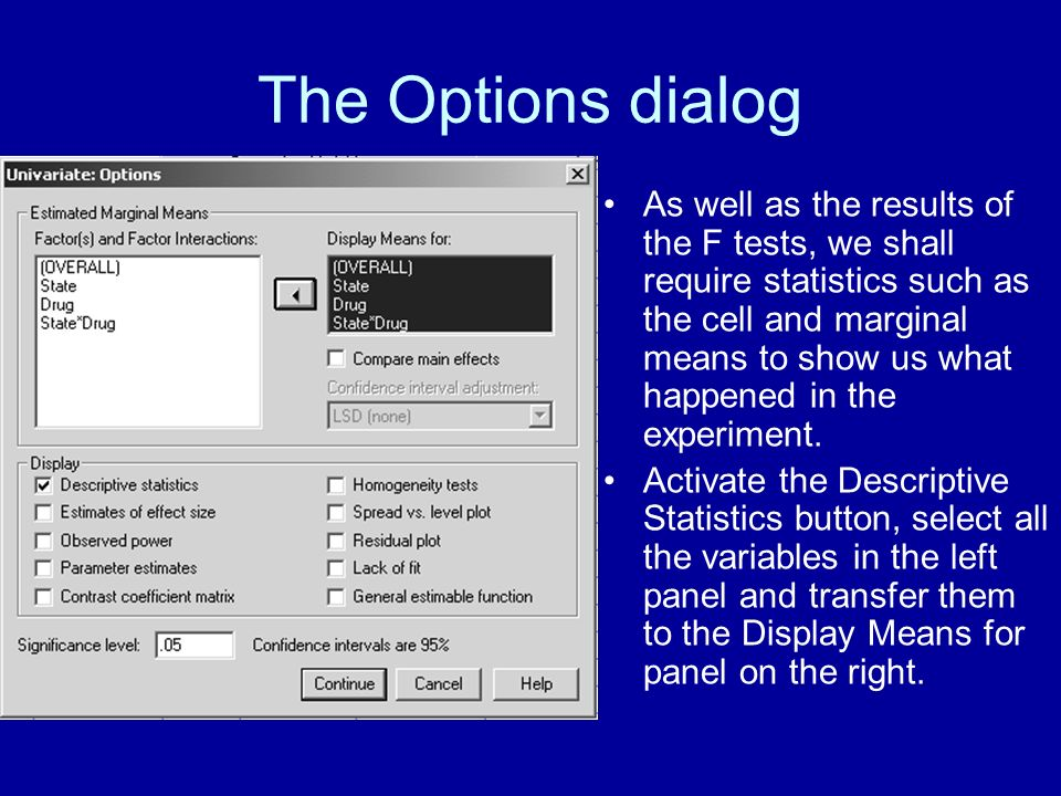 The Options dialog As well as the results of the F tests, we shall require statistics such as the cell and marginal means to show us what happened in