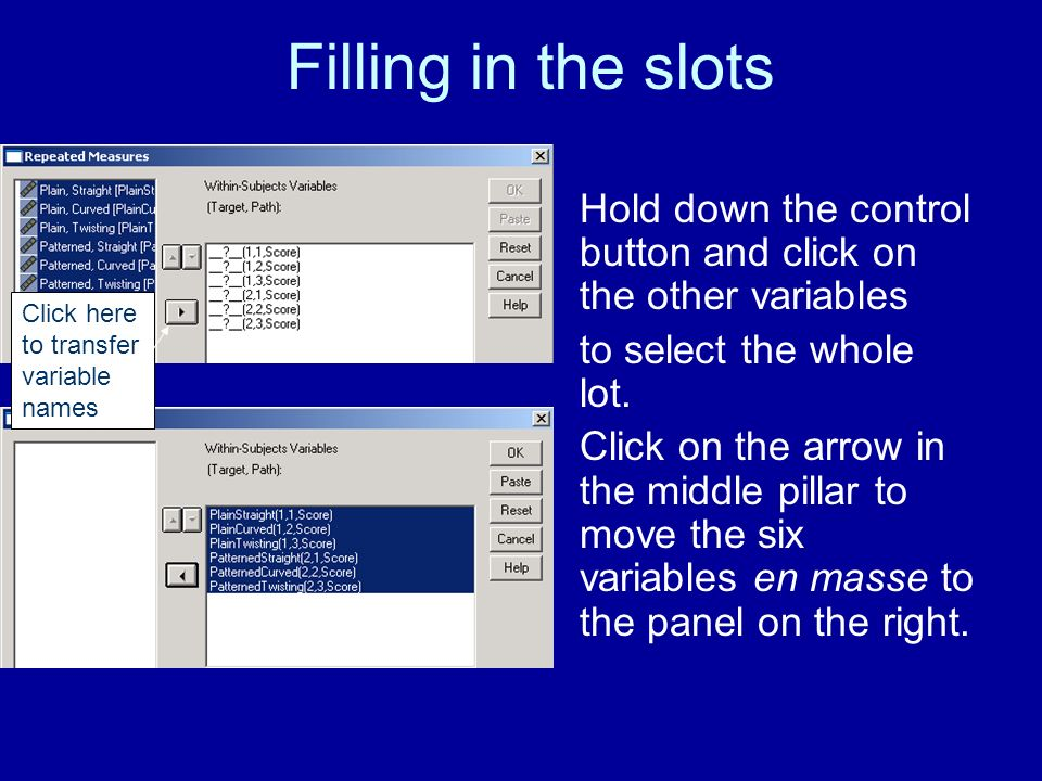 Filling in the slots Hold down the control button and click on the other variables to select the whole lot.